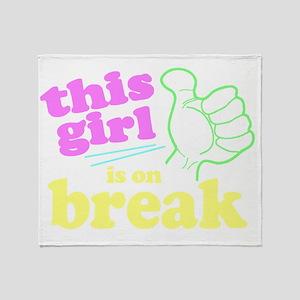 This Girl is on Break Throw Blanket