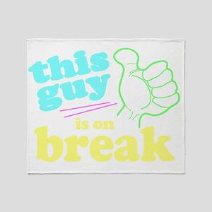 This Guy is on Break Throw Blanket