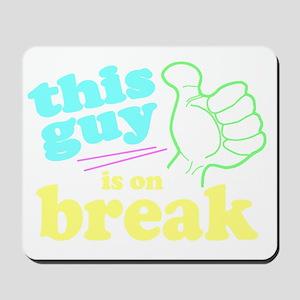 This Guy is on Break Mousepad