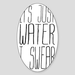 Its Just Water I Swear Sticker (Oval)