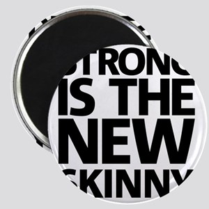 Strong is the new skinny Magnet