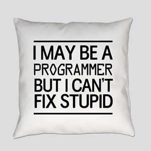 I may be a programmer but I can't fix stupid Every