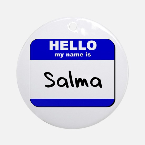hello my name is salma  Ornament (Round)
