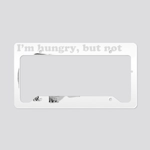 Im hungry, but not HUNGRY HUN License Plate Holder