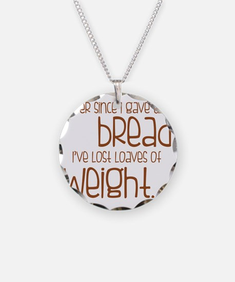EVER SINCE I GAVE UP BREAD I Necklace