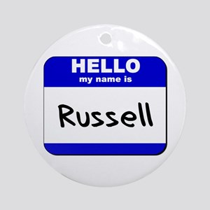 hello my name is russell  Ornament (Round)