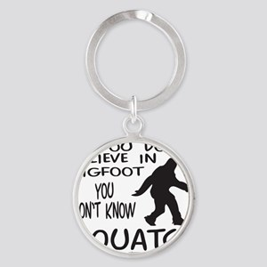 YOU DONT KNOW SQUATCH T-SHIRTS AND  Round Keychain