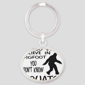 YOU DONT KNOW SQUATCH T-SHIRTS AND G Oval Keychain