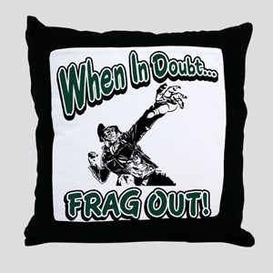 When In Doubt...Frag Out! Throw Pillow
