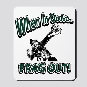 When In Doubt...Frag Out! Mousepad