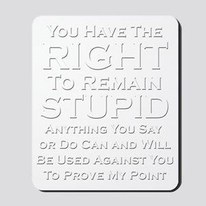 Right To Stupid Mousepad