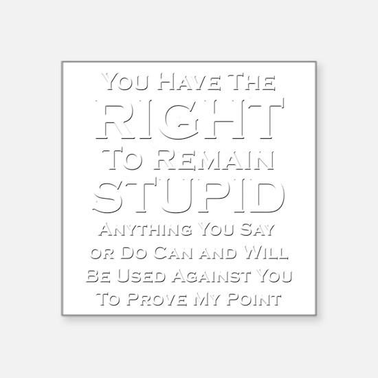 "Right To Stupid Square Sticker 3"" x 3"""