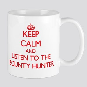 Keep Calm and Listen to the Bounty Hunter Mugs