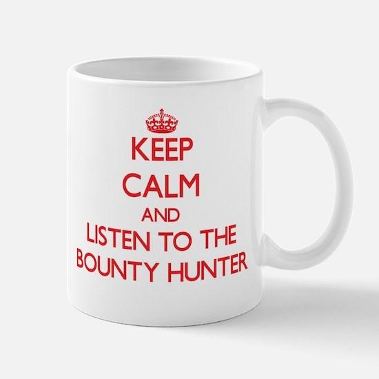 Keep Calm and Listen to the Bounty Hunter Mugs
