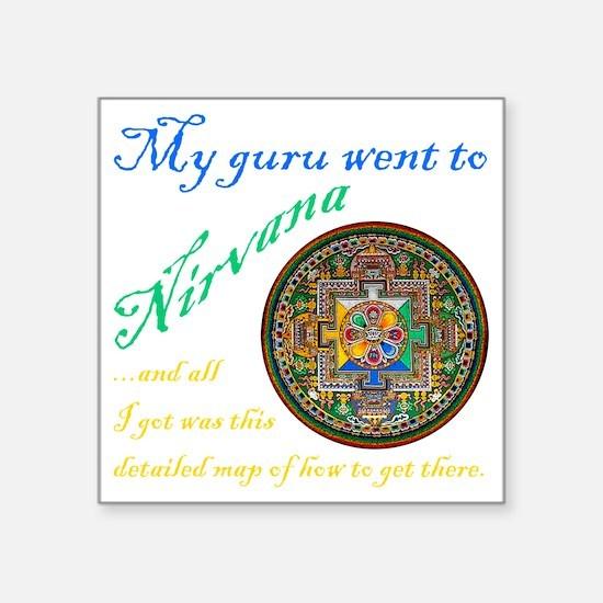 "My guru went to Nirvana Square Sticker 3"" x 3"""