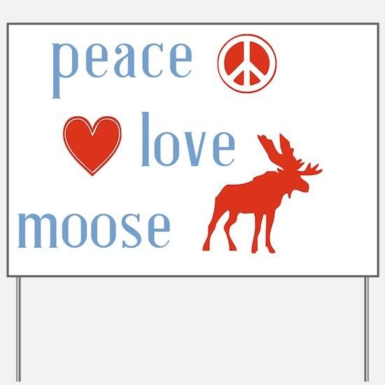 Peace Love Moose Yard Sign