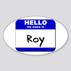 hello my name is roy Oval Sticker