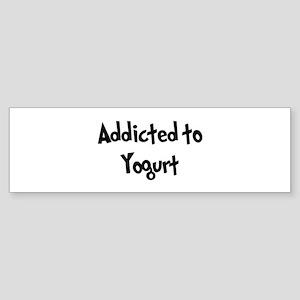 Addicted to Yogurt Bumper Sticker