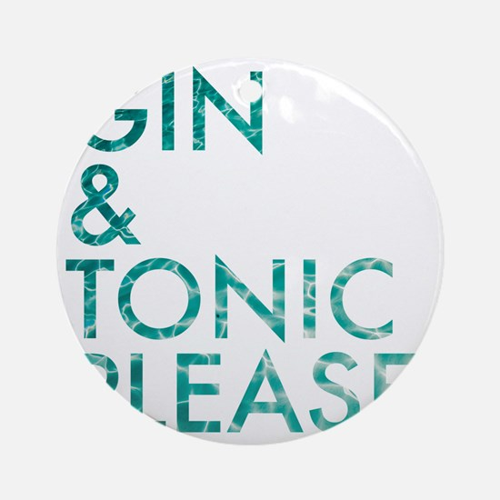 gin  tonic please Round Ornament