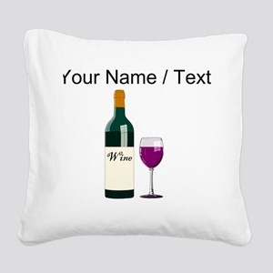 Custom Wine Bottle And Wine Square Canvas Pillow