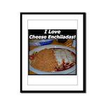 I Love Cheese Enchildas Framed Panel Print