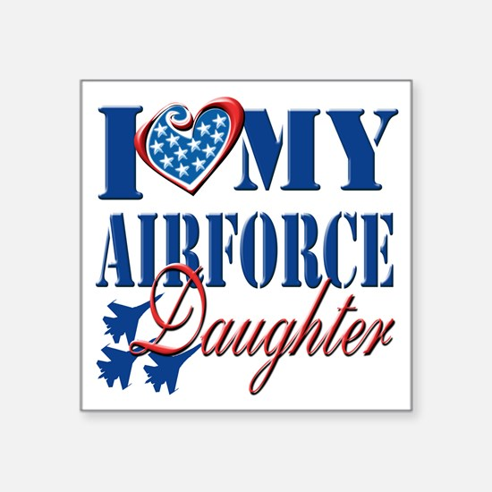 """I Love My Airforce Daughter Square Sticker 3"""" x 3"""""""