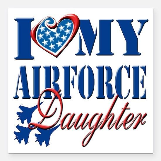 "I Love My Airforce Daugh Square Car Magnet 3"" x 3"""