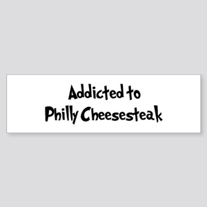 Addicted to Philly Cheesestea Bumper Sticker