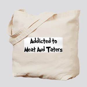 Addicted to Meat And Taters Tote Bag
