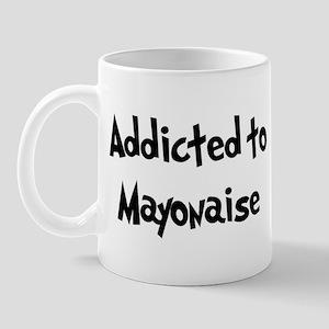 Addicted to Mayonaise Mug