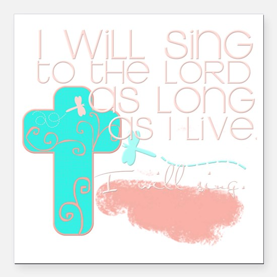 """I Will Sing Square Car Magnet 3"""" x 3"""""""