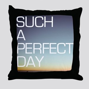 such a perfect day Throw Pillow