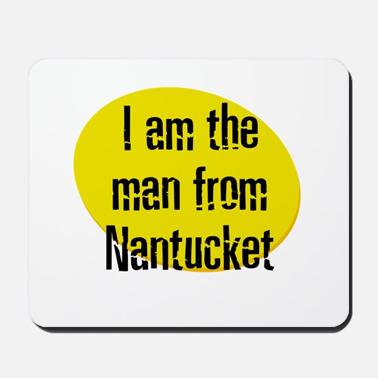 I am the man from Nantucket Mousepad