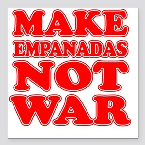 "Make Empanadas Not War Square Car Magnet 3"" x 3"""