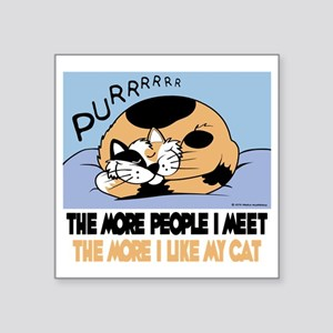 "The More People I Meet Cat Square Sticker 3"" x 3"""