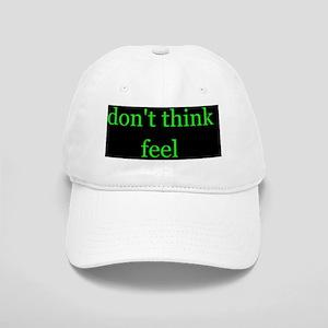 Don't Think Feel Cap