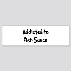 Addicted to Fish Sauce Bumper Sticker