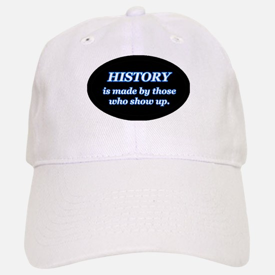 History Is Made By Those Who Show Up Baseball Baseball Cap