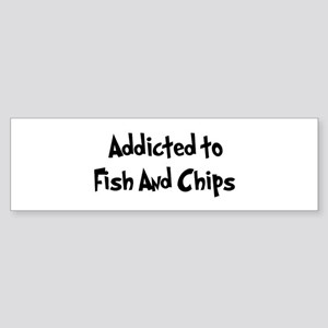 Addicted to Fish And Chips Bumper Sticker
