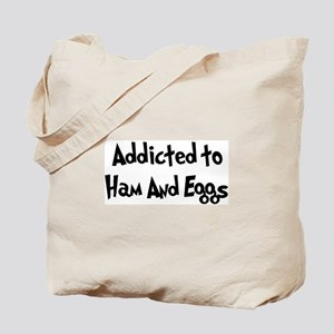 Addicted to Ham And Eggs Tote Bag