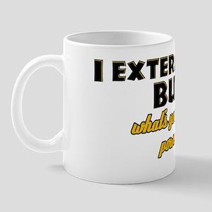 I Exterminate Bugs what's your super po Mug