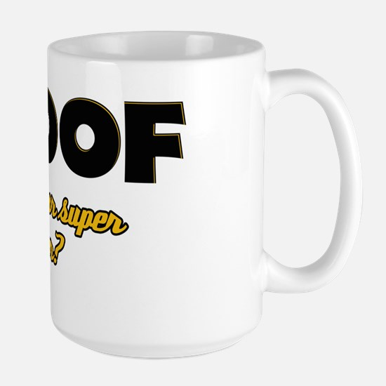 I Roof what's your super power Large Mug