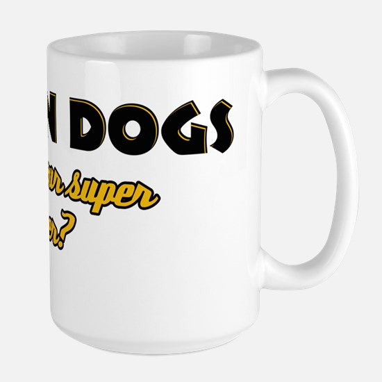 I Train Dogs what's your super power Large Mug
