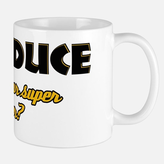 I Produce what's your super power Mug