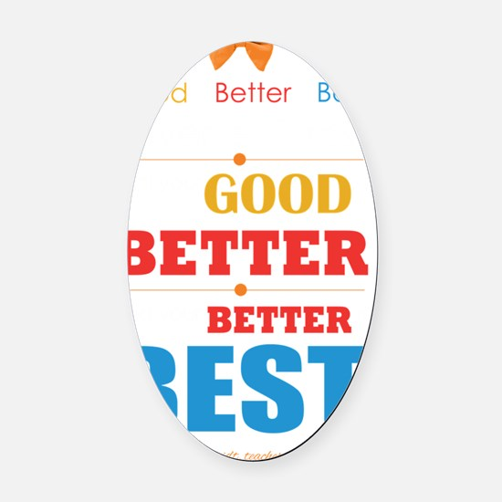 Good, Better, Best Oval Car Magnet