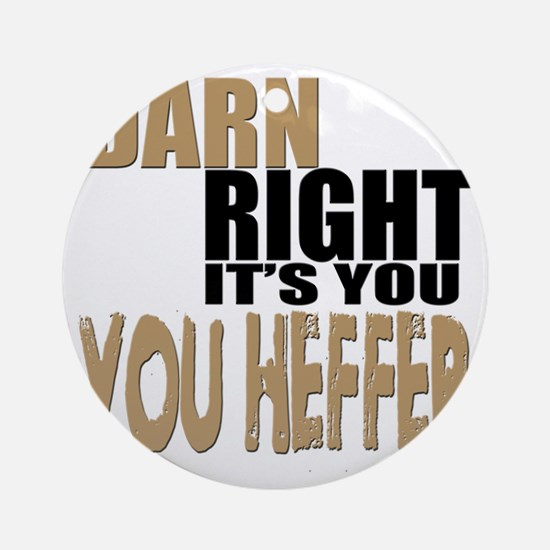 Darn Right Its You Heffer Round Ornament