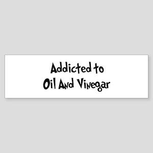 Addicted to Oil And Vinegar Bumper Sticker