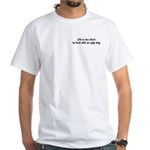 Life is too short text T-Shirt