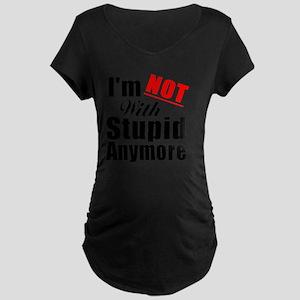 Im NOT with stupid anymore Maternity Dark T-Shirt