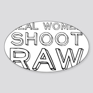 Real Women Shoot RAW Sticker (Oval)